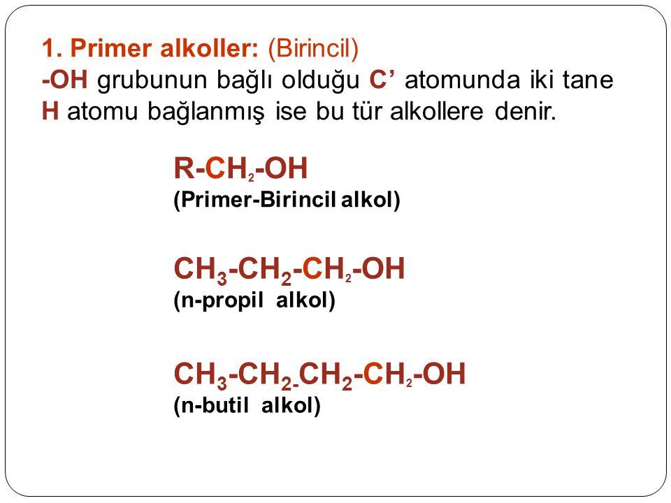 1. Primer alkoller: (Birincil) -OH grubunun bağlı olduğu C' atomunda iki tane H atomu bağlanmış ise bu tür alkollere denir. R-CH 2 -OH (Primer-Birinci