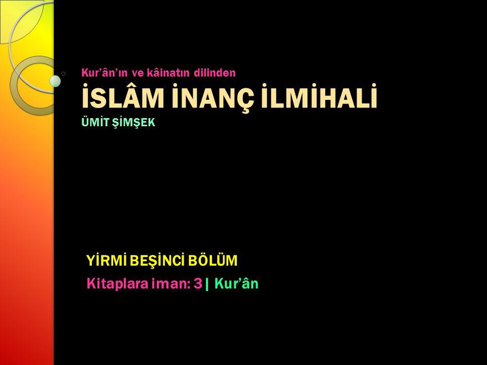Kur'ân'ın ve kâinatın dilinden İSLÂM İNANÇ İLMİHALİ ÜMİT ŞİMŞEK YİRMİ BEŞİNCİ BÖLÜM Kitaplara iman: 3| Kur'ân