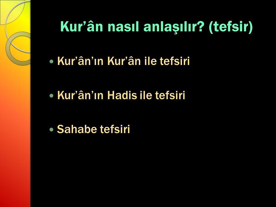 Kur'ân nasıl anlaşılır? (tefsir) Kur'ân'ın Kur'ân ile tefsiri Kur'ân'ın Hadis ile tefsiri Sahabe tefsiri