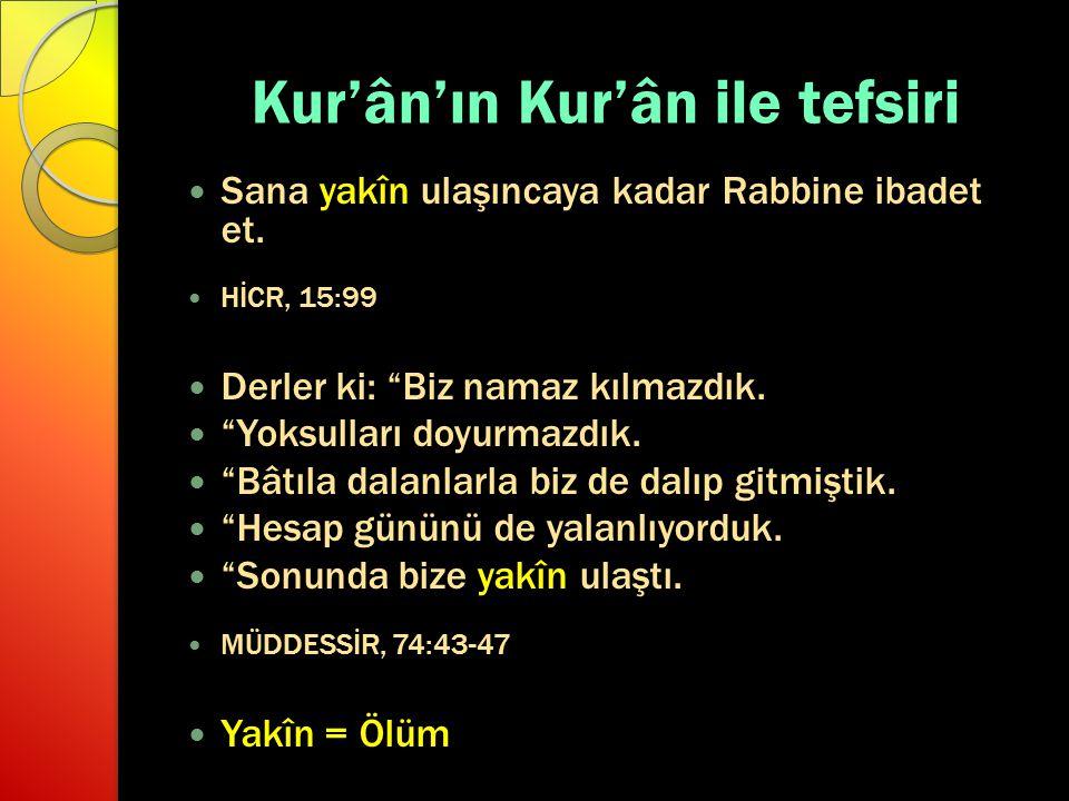 """Kur'ân'ın Kur'ân ile tefsiri Sana yakîn ulaşıncaya kadar Rabbine ibadet et. HİCR, 15:99 Derler ki: """"Biz namaz kılmazdık. """"Yoksulları doyurmazdık. """"Bât"""
