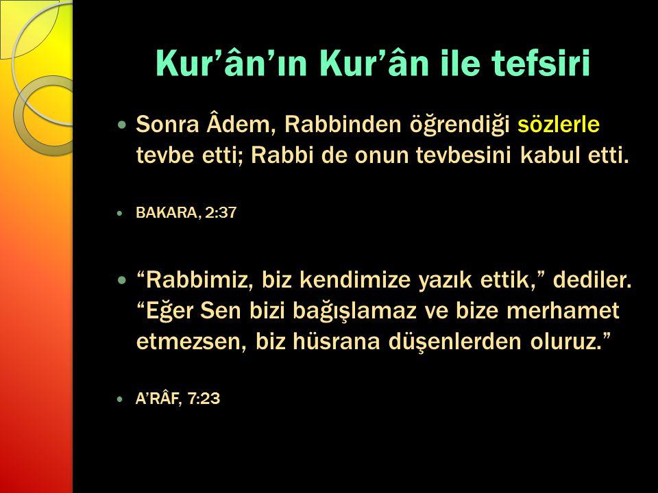 """Kur'ân'ın Kur'ân ile tefsiri Sonra Âdem, Rabbinden öğrendiği sözlerle tevbe etti; Rabbi de onun tevbesini kabul etti. BAKARA, 2:37 """"Rabbimiz, biz kend"""
