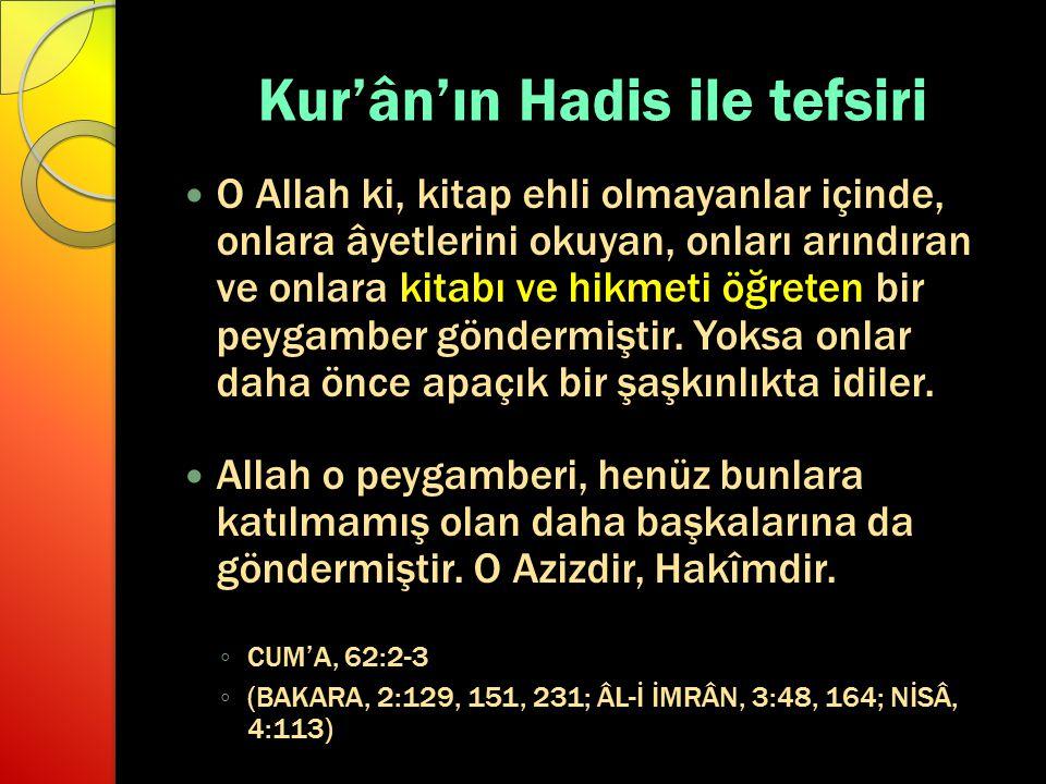 Kur'ân'ın Hadis ile tefsiri O Allah ki, kitap ehli olmayanlar içinde, onlara âyetlerini okuyan, onları arındıran ve onlara kitabı ve hikmeti öğreten b