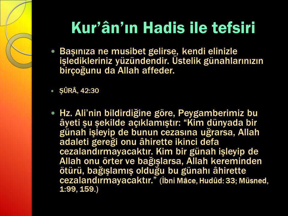 Kur'ân'ın Hadis ile tefsiri Başınıza ne musibet gelirse, kendi elinizle işledikleriniz yüzündendir. Üstelik günahlarınızın birçoğunu da Allah affeder.