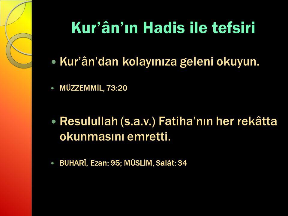 Kur'ân'ın Hadis ile tefsiri Kur'ân'dan kolayınıza geleni okuyun. MÜZZEMMİL, 73:20 Resulullah (s.a.v.) Fatiha'nın her rekâtta okunmasını emretti. BUHAR