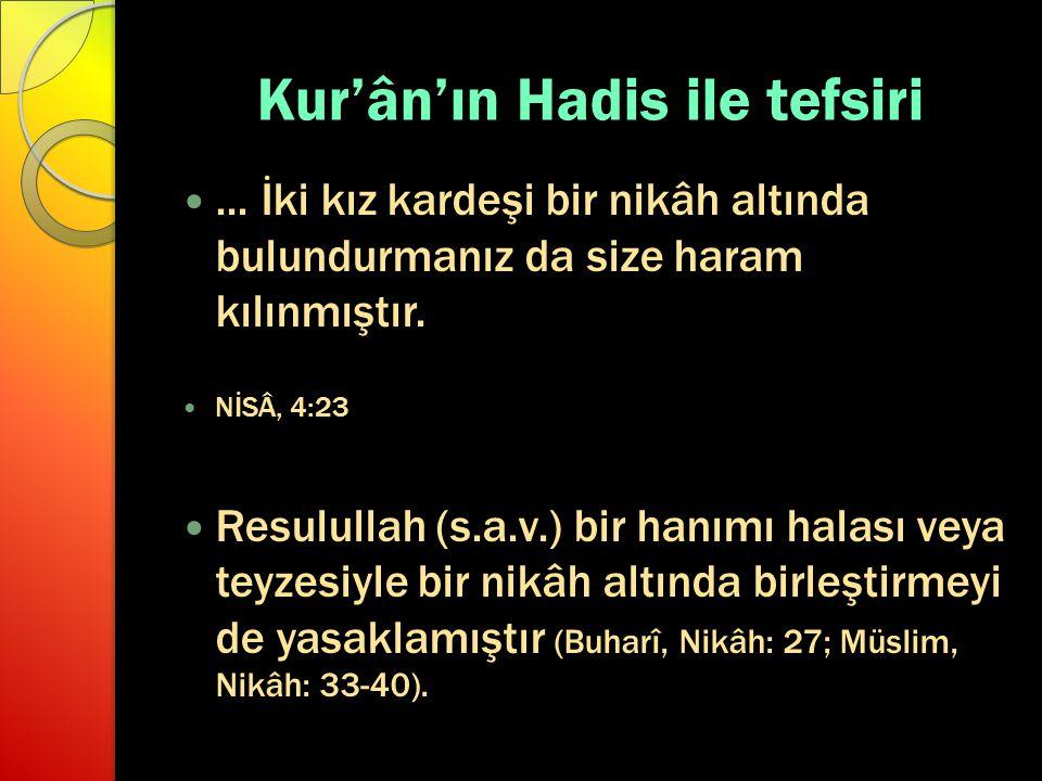 Kur'ân'ın Hadis ile tefsiri... İki kız kardeşi bir nikâh altında bulundurmanız da size haram kılınmıştır. NİSÂ, 4:23 Resulullah (s.a.v.) bir hanımı ha