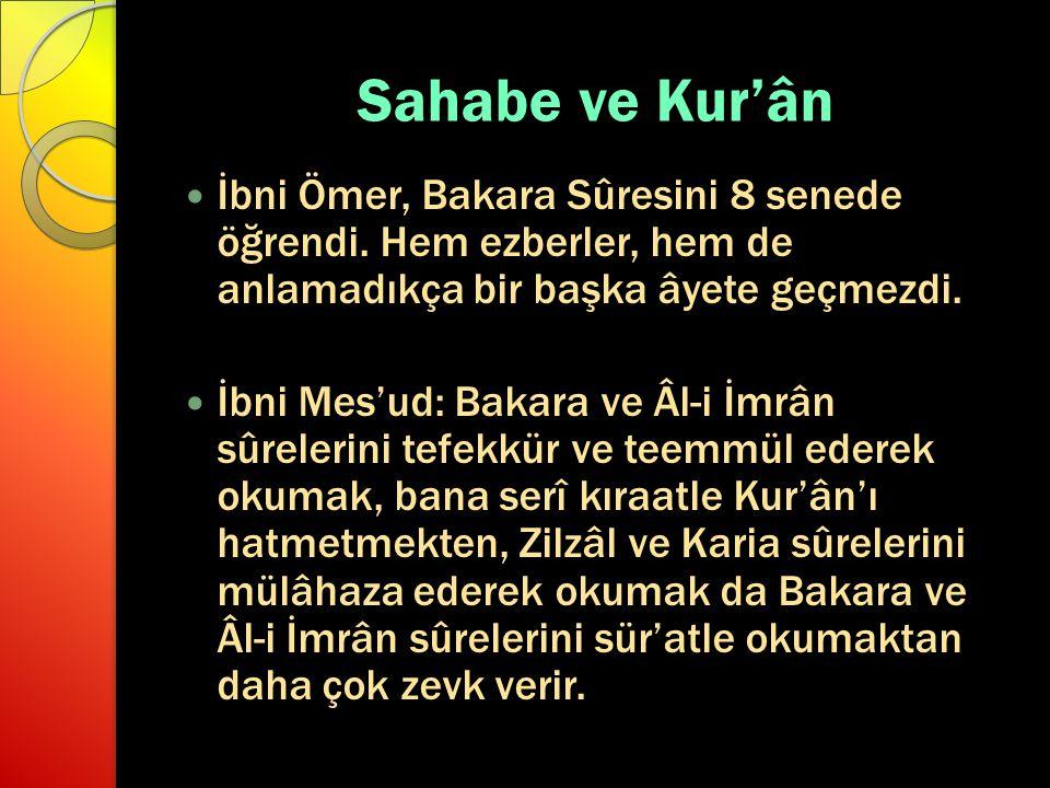 Sahabe ve Kur'ân İbni Ömer, Bakara Sûresini 8 senede öğrendi. Hem ezberler, hem de anlamadıkça bir başka âyete geçmezdi. İbni Mes'ud: Bakara ve Âl-i İ