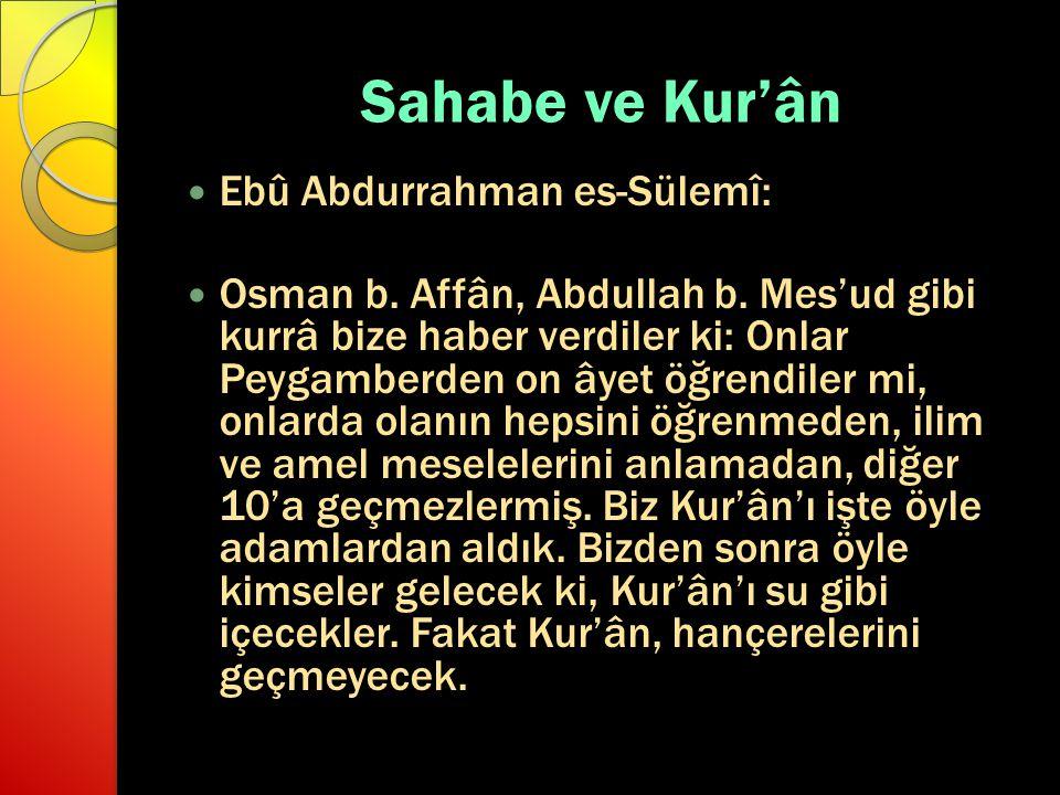 Sahabe ve Kur'ân Ebû Abdurrahman es-Sülemî: Osman b. Affân, Abdullah b. Mes'ud gibi kurrâ bize haber verdiler ki: Onlar Peygamberden on âyet öğrendile