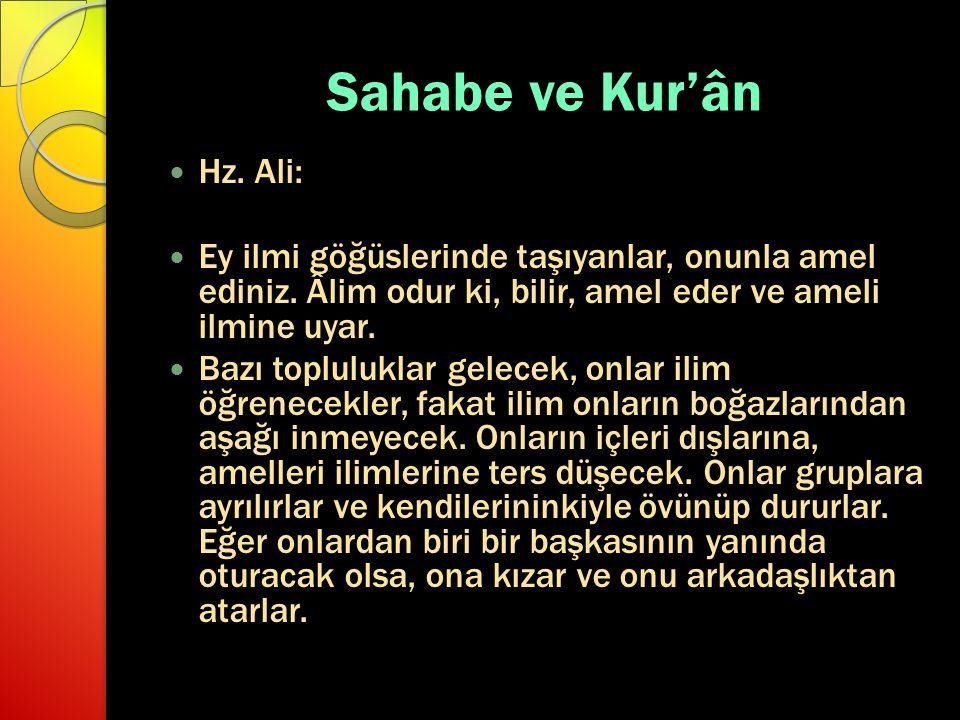 Sahabe ve Kur'ân Hz. Ali: Ey ilmi göğüslerinde taşıyanlar, onunla amel ediniz. Âlim odur ki, bilir, amel eder ve ameli ilmine uyar. Bazı topluluklar g