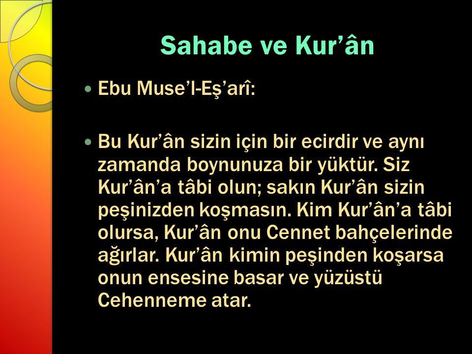 Sahabe ve Kur'ân Ebu Muse'l-Eş'arî: Bu Kur'ân sizin için bir ecirdir ve aynı zamanda boynunuza bir yüktür. Siz Kur'ân'a tâbi olun; sakın Kur'ân sizin