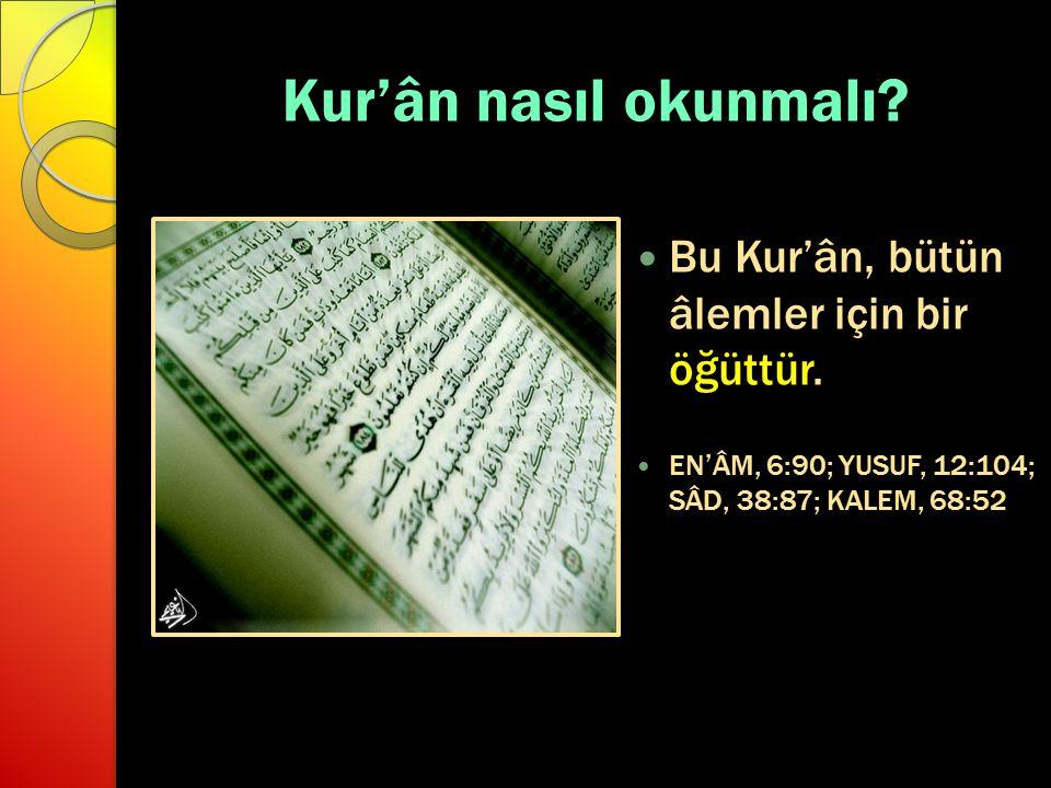 Kur'ân nasıl okunmalı? Bu Kur'ân, bütün âlemler için bir öğüttür. EN'ÂM, 6:90; YUSUF, 12:104; SÂD, 38:87; KALEM, 68:52