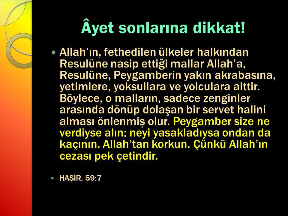 Âyet sonlarına dikkat! Allah'ın, fethedilen ülkeler halkından Resulüne nasip ettiği mallar Allah'a, Resulüne, Peygamberin yakın akrabasına, yetimlere,