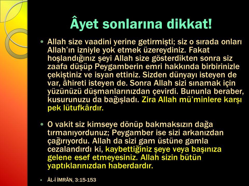Âyet sonlarına dikkat! Allah size vaadini yerine getirmişti; siz o sırada onları Allah'ın izniyle yok etmek üzereydiniz. Fakat hoşlandığınız şeyi Alla