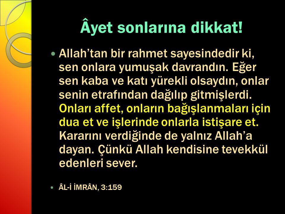 Âyet sonlarına dikkat! Allah'tan bir rahmet sayesindedir ki, sen onlara yumuşak davrandın. Eğer sen kaba ve katı yürekli olsaydın, onlar senin etrafın