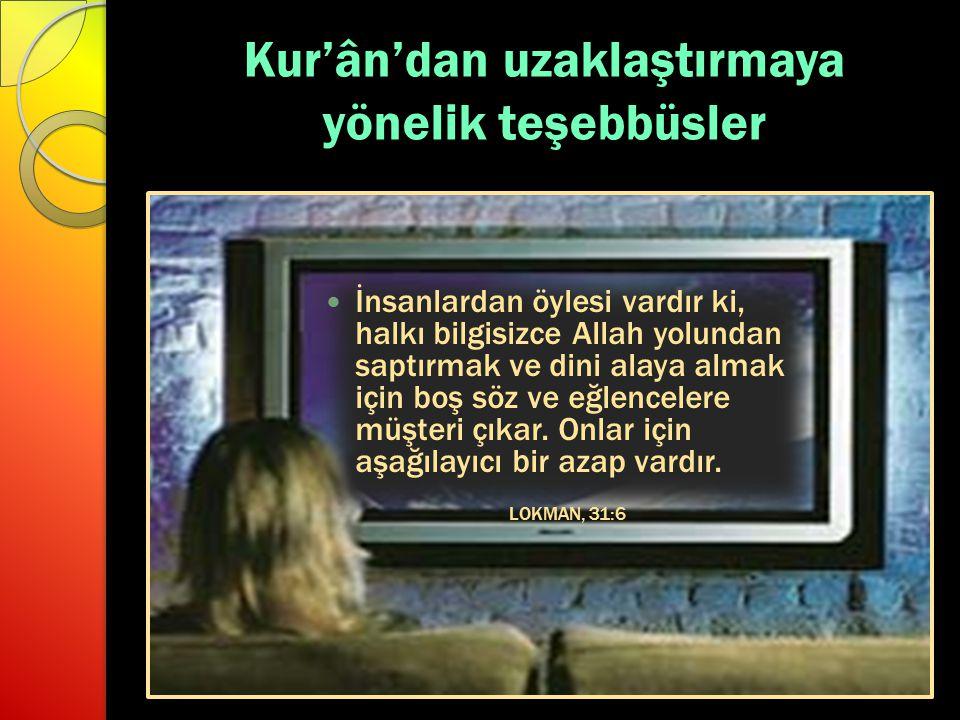 Kur'ân'dan uzaklaştırmaya yönelik teşebbüsler İnsanlardan öylesi vardır ki, halkı bilgisizce Allah yolundan saptırmak ve dini alaya almak için boş söz