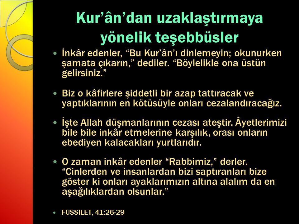 """Kur'ân'dan uzaklaştırmaya yönelik teşebbüsler İnkâr edenler, """"Bu Kur'ân'ı dinlemeyin; okunurken şamata çıkarın,"""" dediler. """"Böylelikle ona üstün gelirs"""