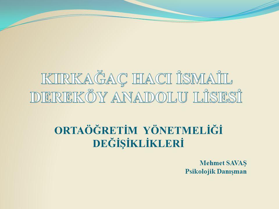 ORTAÖĞRETİM YÖNETMELİĞİ DEĞİŞİKLİKLERİ Mehmet SAVAŞ Psikolojik Danışman