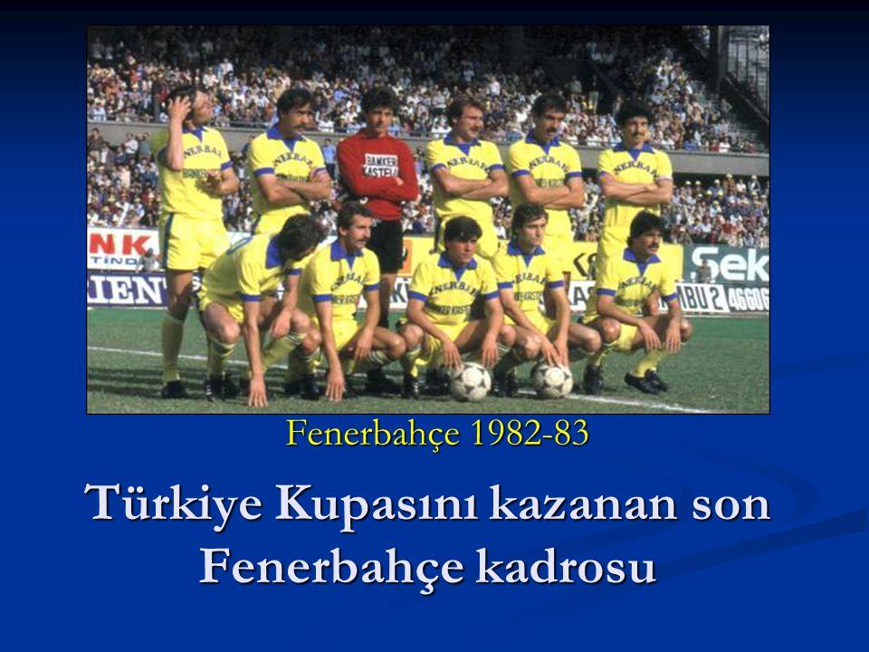 Türkiye Kupasını kazanan son Fenerbahçe kadrosu Fenerbahçe 1982-83
