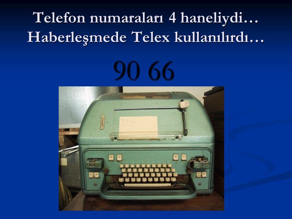 Telefon numaraları 4 haneliydi… Haberleşmede Telex kullanılırdı… 90 66
