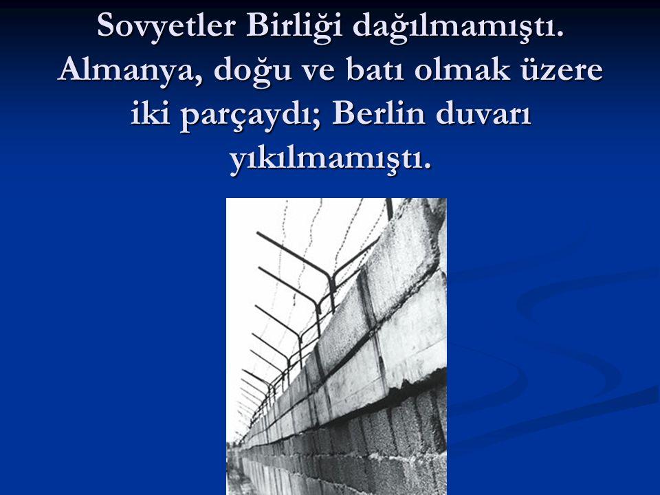 Sovyetler Birliği dağılmamıştı. Almanya, doğu ve batı olmak üzere iki parçaydı; Berlin duvarı yıkılmamıştı.
