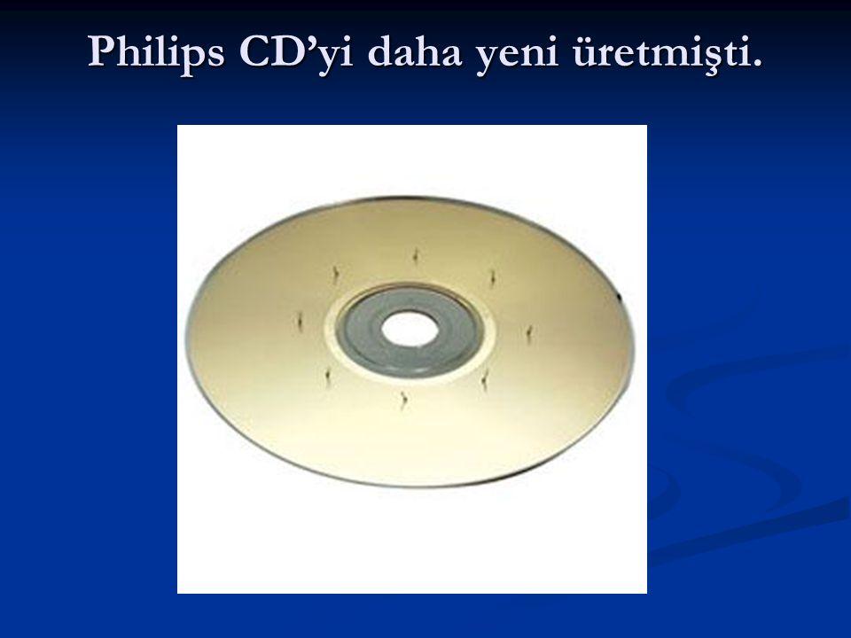 Philips CD'yi daha yeni üretmişti.