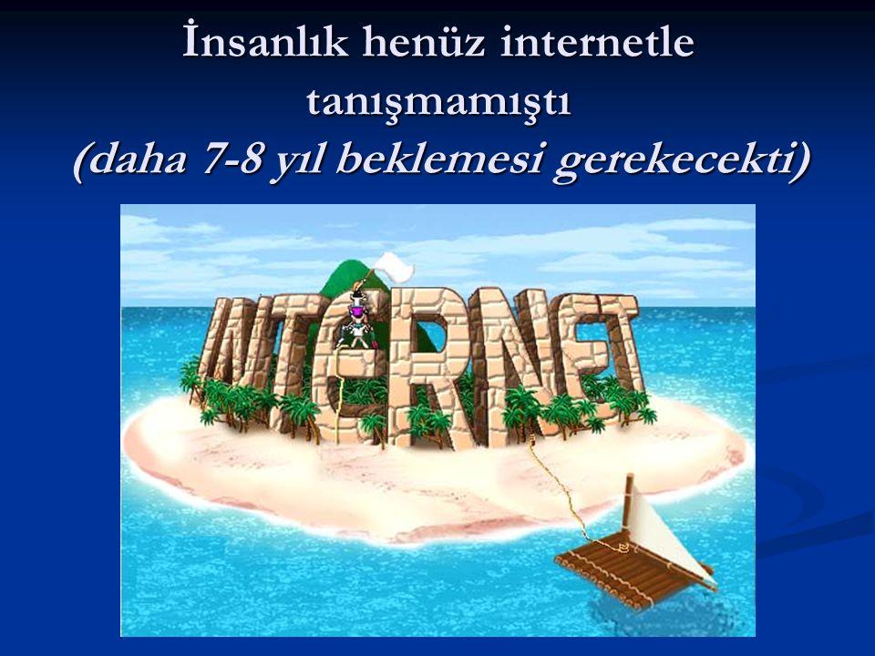 İnsanlık henüz internetle tanışmamıştı (daha 7-8 yıl beklemesi gerekecekti)