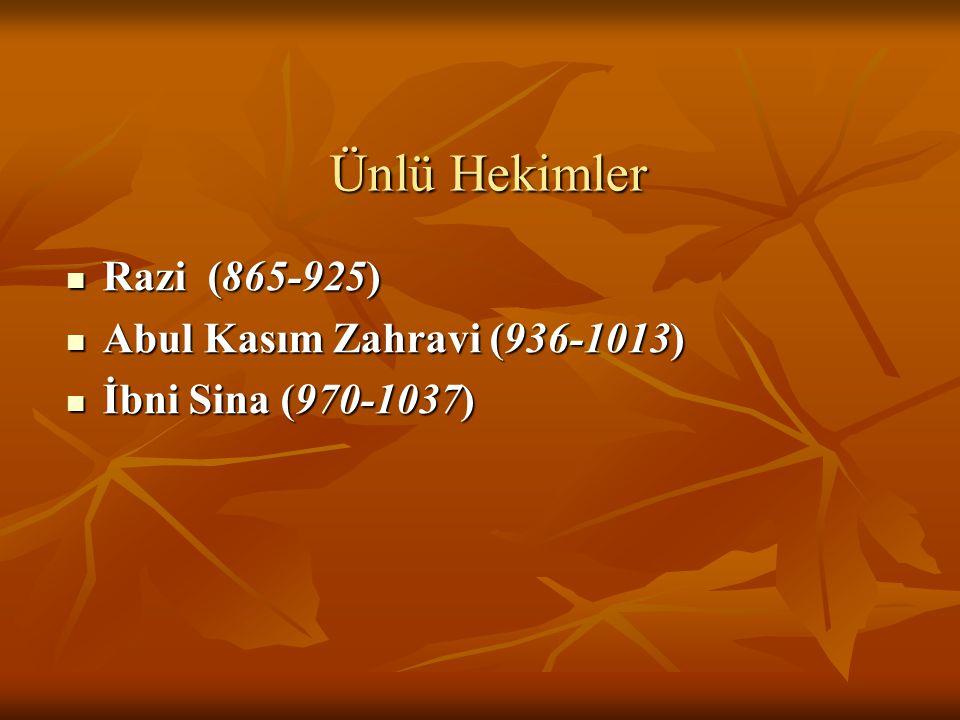 Ünlü Hekimler Razi (865-925) Razi (865-925) Abul Kasım Zahravi (936-1013) Abul Kasım Zahravi (936-1013) İbni Sina (970-1037) İbni Sina (970-1037)