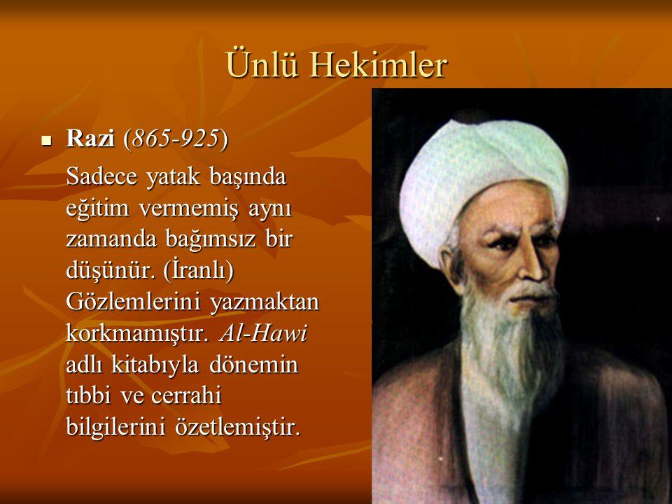 Ünlü Hekimler Razi (865-925) Razi (865-925) Sadece yatak başında eğitim vermemiş aynı zamanda bağımsız bir düşünür. (İranlı) Gözlemlerini yazmaktan ko