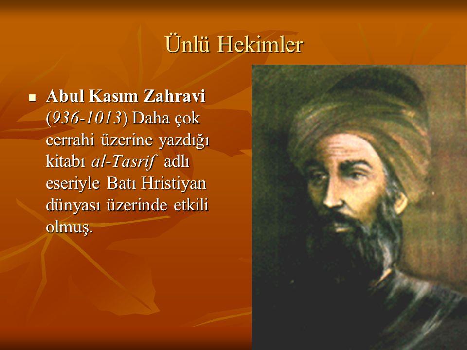 Ünlü Hekimler Abul Kasım Zahravi (936-1013) Daha çok cerrahi üzerine yazdığı kitabı al-Tasrif adlı eseriyle Batı Hristiyan dünyası üzerinde etkili olm