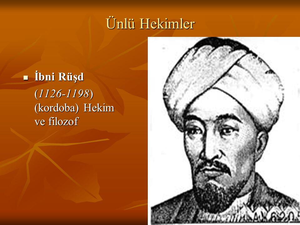 Ünlü Hekimler İbni Rüşd İbni Rüşd (1126-1198) (kordoba) Hekim ve filozof