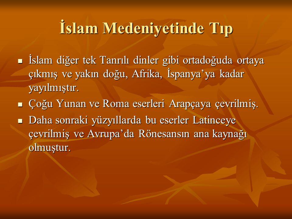 İslam Medeniyetinde Tıp İslam diğer tek Tanrılı dinler gibi ortadoğuda ortaya çıkmış ve yakın doğu, Afrika, İspanya'ya kadar yayılmıştır. İslam diğer