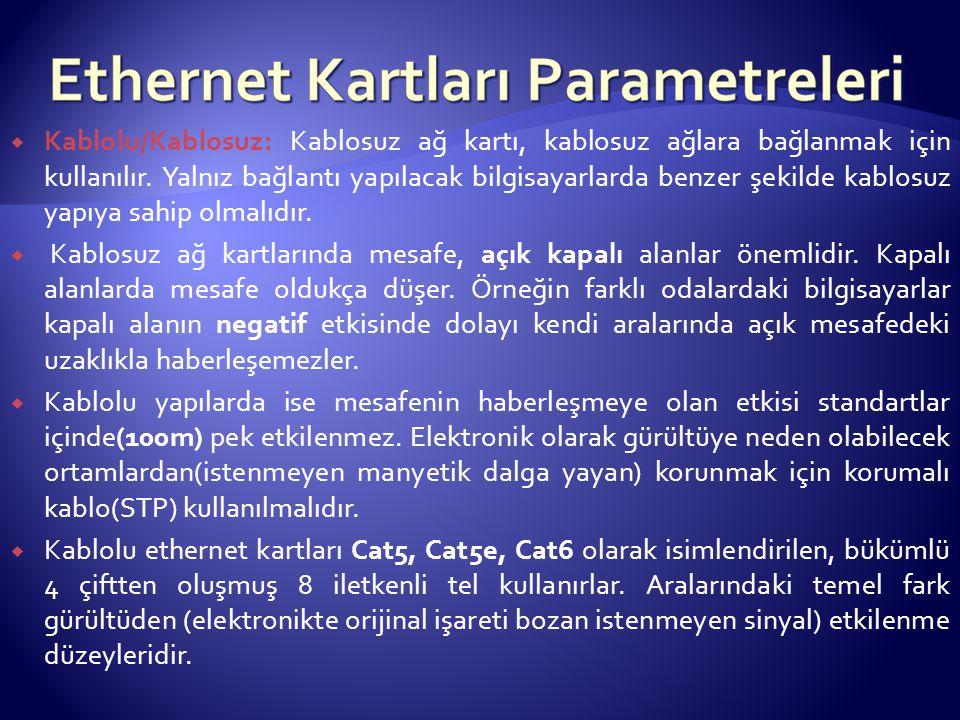  Kablolu/Kablosuz: Kablosuz ağ kartı, kablosuz ağlara bağlanmak için kullanılır.