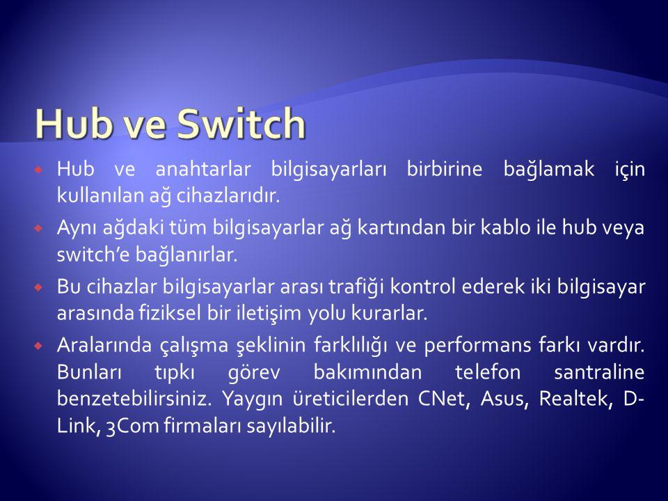  Hub ve anahtarlar bilgisayarları birbirine bağlamak için kullanılan ağ cihazlarıdır.