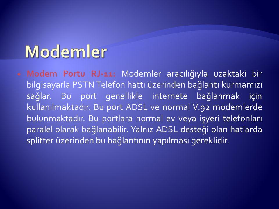  Modem Portu RJ-11: Modemler aracılığıyla uzaktaki bir bilgisayarla PSTN Telefon hattı üzerinden bağlantı kurmamızı sağlar.