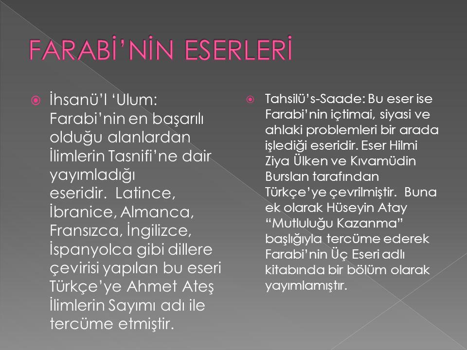  İhsanü'l 'Ulum: Farabi'nin en başarılı olduğu alanlardan İlimlerin Tasnifi'ne dair yayımladığı eseridir. Latince, İbranice, Almanca, Fransızca, İngi
