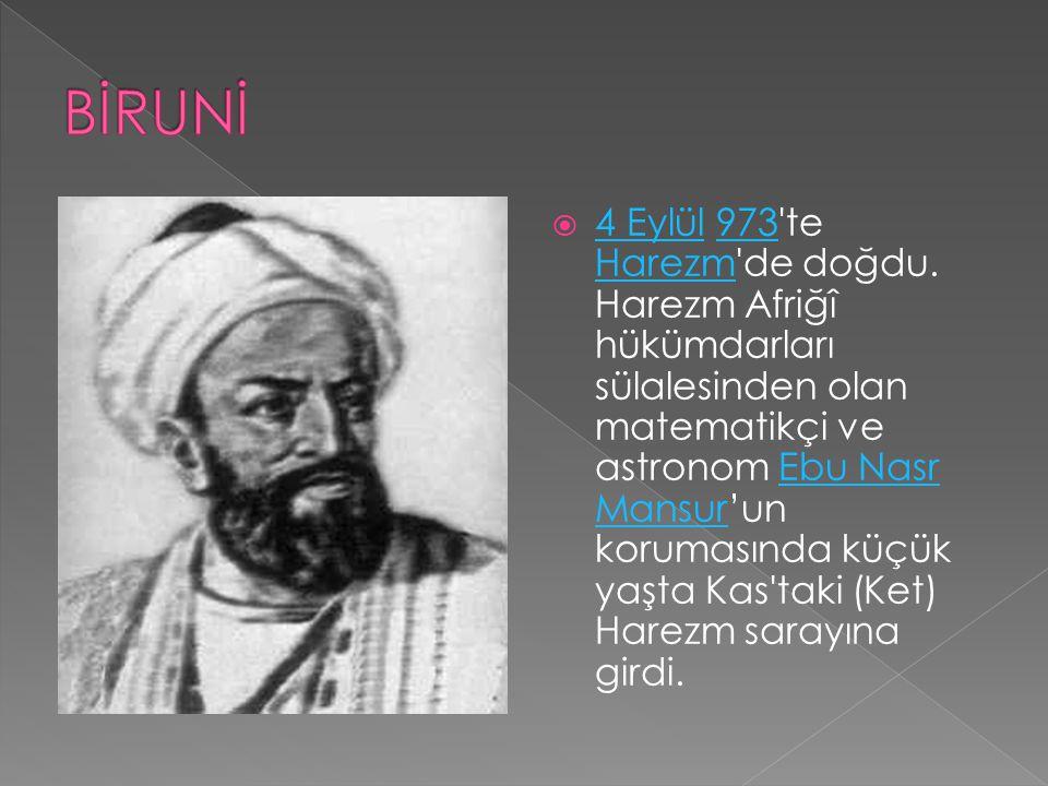  4 Eylül 973'te Harezm'de doğdu. Harezm Afriğî hükümdarları sülalesinden olan matematikçi ve astronom Ebu Nasr Mansur'un korumasında küçük yaşta Kas'