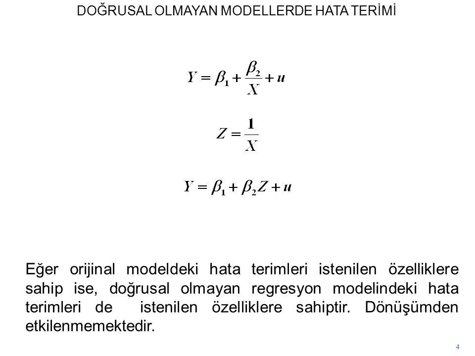 4 Eğer orijinal modeldeki hata terimleri istenilen özelliklere sahip ise, doğrusal olmayan regresyon modelindeki hata terimleri de istenilen özelliklere sahiptir.