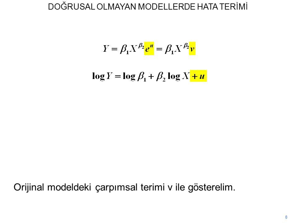 8 Orijinal modeldeki çarpımsal terimi v ile gösterelim. DOĞRUSAL OLMAYAN MODELLERDE HATA TERİMİ