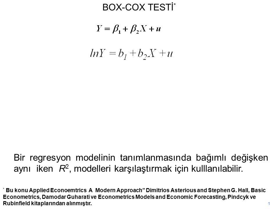 1 BOX-COX TESTİ * Bir regresyon modelinin tanımlanmasında bağımlı değişken aynı iken R 2, modelleri karşılaştırmak için kulllanılabilir.