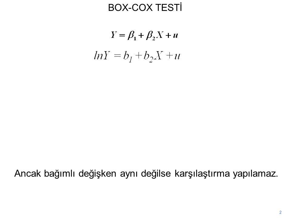 2 Ancak bağımlı değişken aynı değilse karşılaştırma yapılamaz. BOX-COX TESTİ