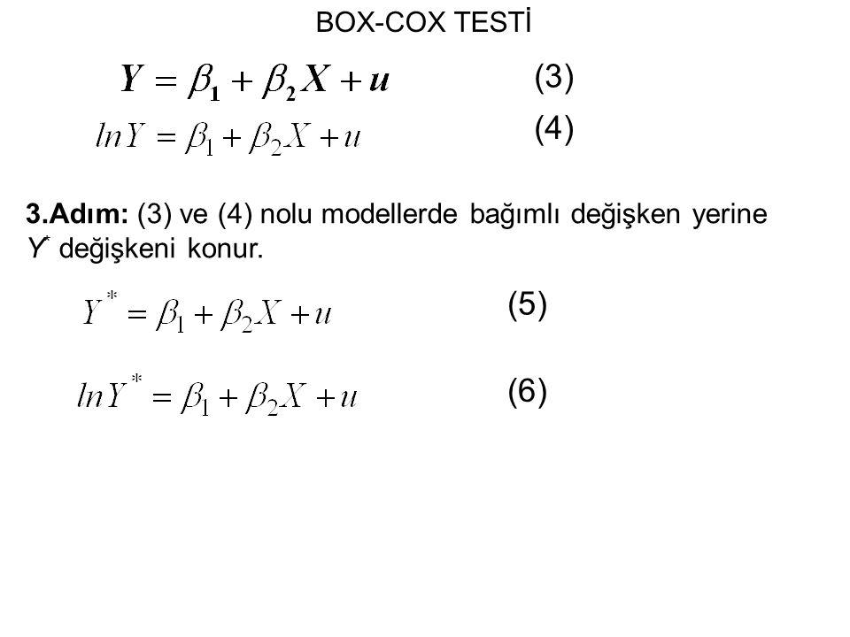 BOX-COX TESTİ 3.Adım: (3) ve (4) nolu modellerde bağımlı değişken yerine Y * değişkeni konur.