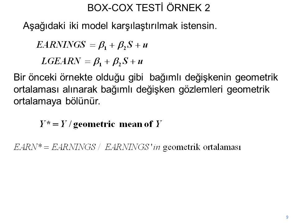 9 BOX-COX TESTİ ÖRNEK 2 Aşağıdaki iki model karşılaştırılmak istensin.