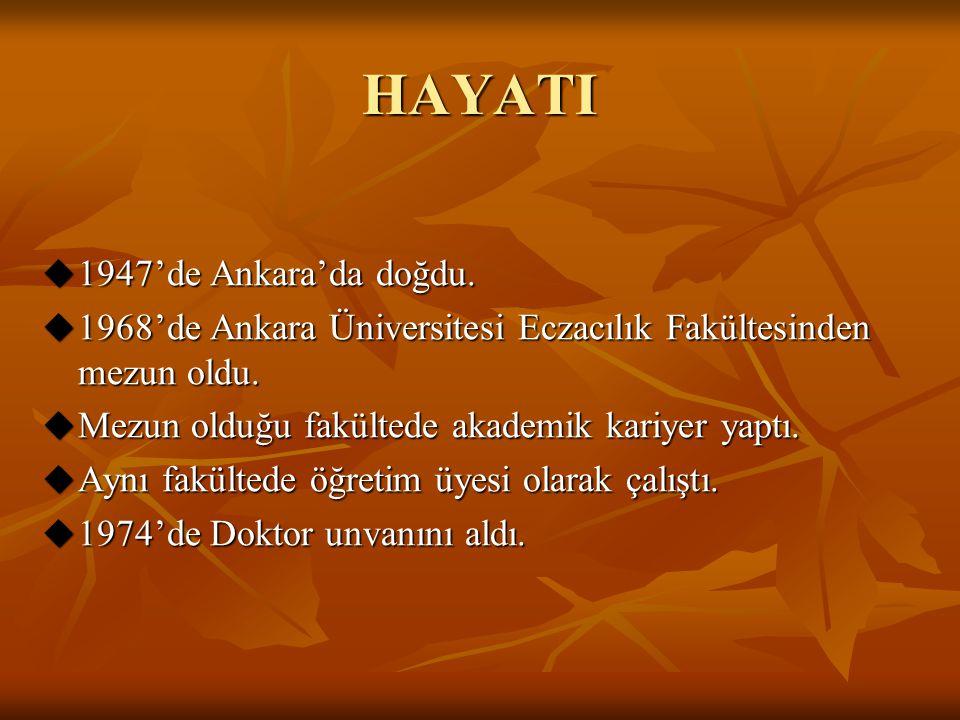 HAYATI  1947'de Ankara'da doğdu.  1968'de Ankara Üniversitesi Eczacılık Fakültesinden mezun oldu.  Mezun olduğu fakültede akademik kariyer yaptı. 