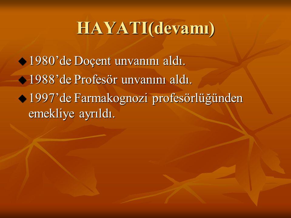 HAYATI(devamı)  1980'de Doçent unvanını aldı.  1988'de Profesör unvanını aldı.  1997'de Farmakognozi profesörlüğünden emekliye ayrıldı.