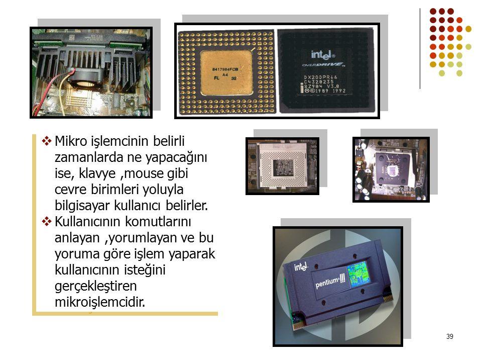 39  Mikro işlemcinin belirli zamanlarda ne yapacağını ise, klavye,mouse gibi cevre birimleri yoluyla bilgisayar kullanıcı belirler.  Kullanıcının ko