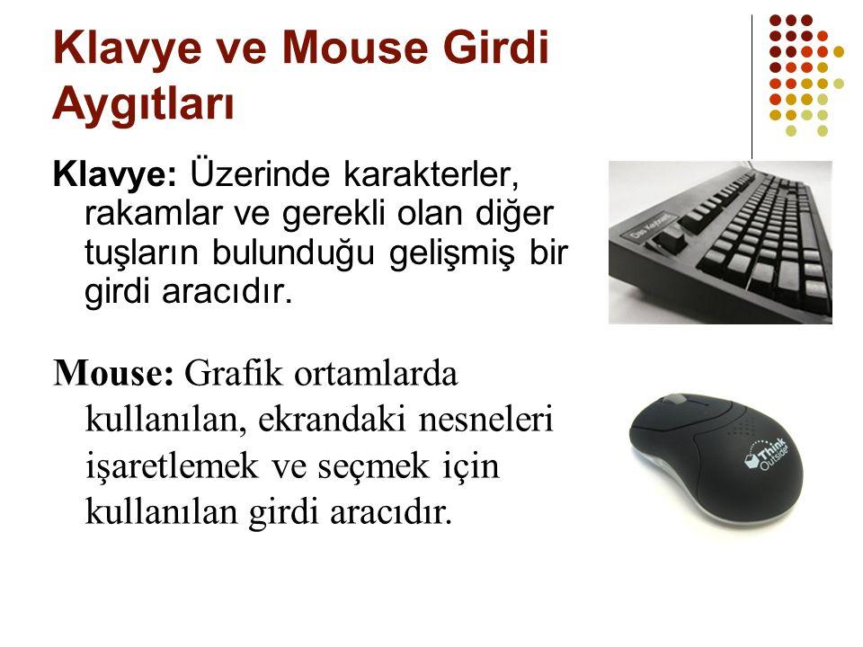 Klavye ve Mouse Girdi Aygıtları Klavye: Üzerinde karakterler, rakamlar ve gerekli olan diğer tuşların bulunduğu gelişmiş bir girdi aracıdır. Mouse: Gr