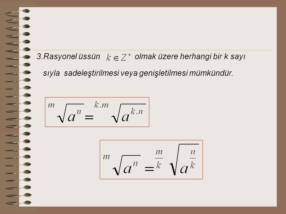 3.Rasyonel üssün olmak üzere herhangi bir k sayı sıyla sadeleştirilmesi veya genişletilmesi mümkündür.