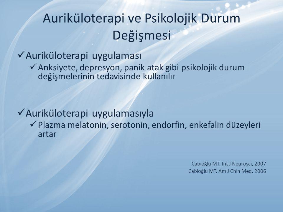 Auriküloterapi ve Psikolojik Durum Değişmesi Auriküloterapi uygulaması Anksiyete, depresyon, panik atak gibi psikolojik durum değişmelerinin tedavisinde kullanılır Auriküloterapi uygulamasıyla Plazma melatonin, serotonin, endorfin, enkefalin düzeyleri artar Cabioğlu MT.