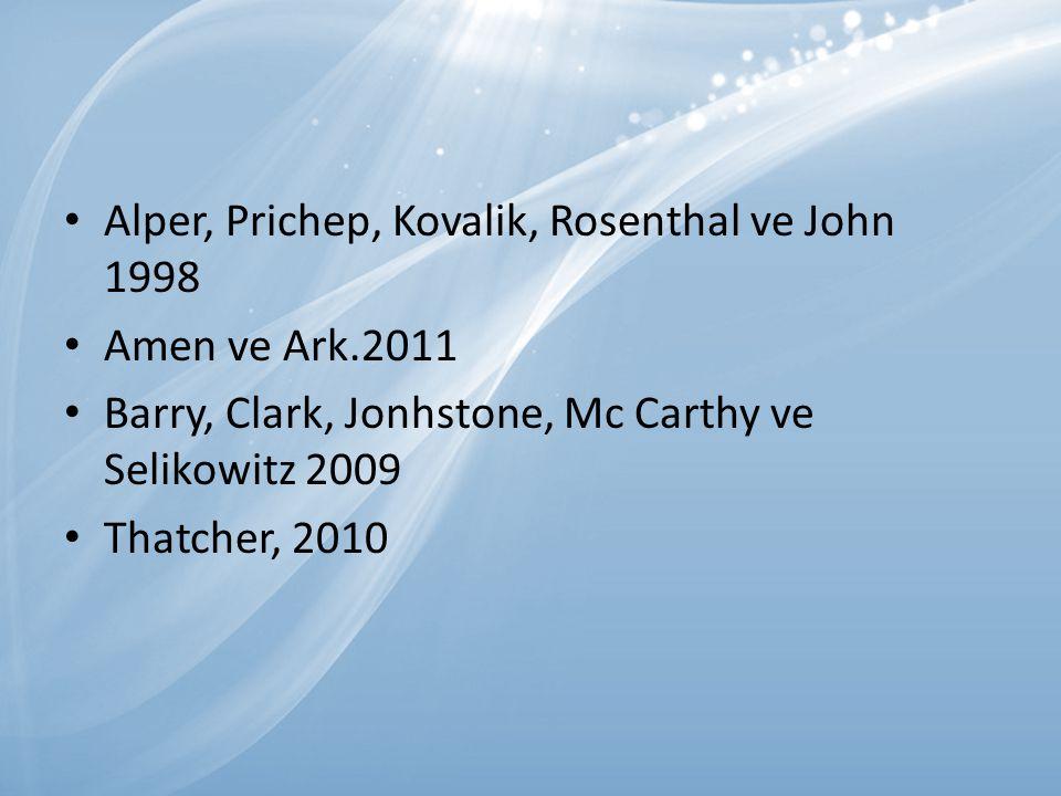 Alper, Prichep, Kovalik, Rosenthal ve John 1998 Amen ve Ark.2011 Barry, Clark, Jonhstone, Mc Carthy ve Selikowitz 2009 Thatcher, 2010