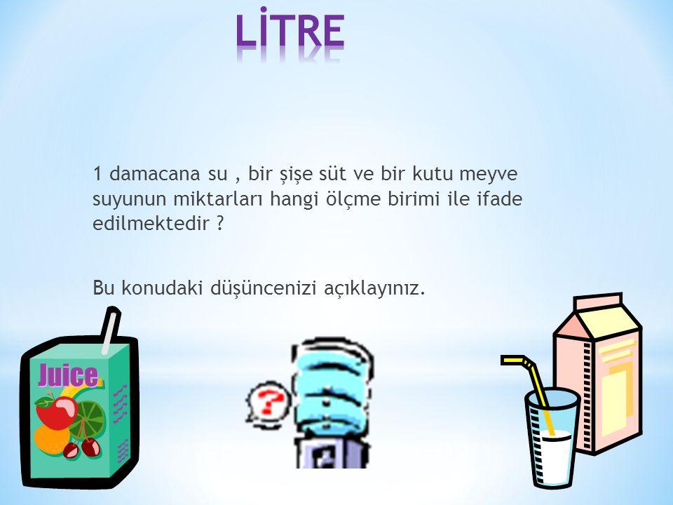 1 damacana su, bir şişe süt ve bir kutu meyve suyunun miktarları hangi ölçme birimi ile ifade edilmektedir ? Bu konudaki düşüncenizi açıklayınız.