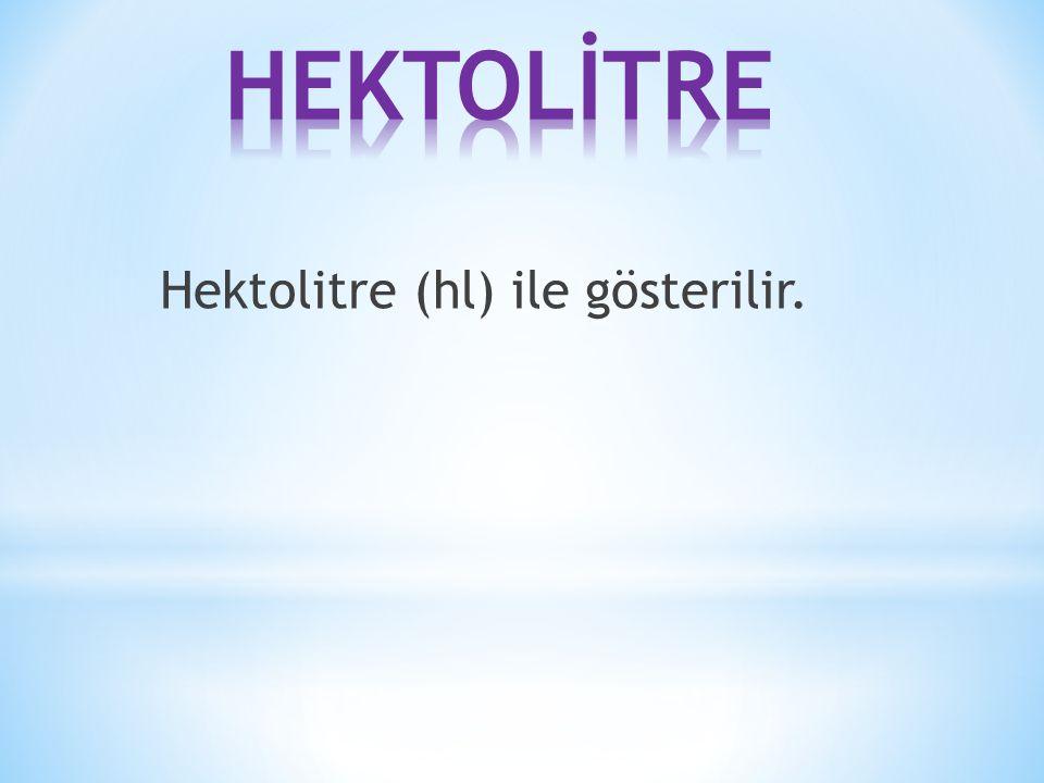 Hektolitre (hl) ile gösterilir.